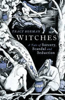 Witches: A Tale of Sorcery, Scandal and Seduction (Hardback)