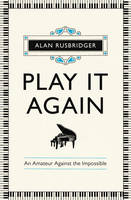 Play it Again: An Amateur Against The Impossible (Hardback)