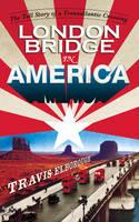 London Bridge in America: The Tall Story of a Transatlantic Crossing (Hardback)