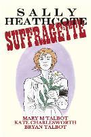 Sally Heathcote: Suffragette (Hardback)