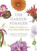 The Garden Forager: Edible Delights in your Own Back Yard (Hardback)