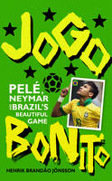 Jogo Bonito: Pele, Neymar and Brazil's Beautiful Game (Paperback)
