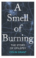 A Smell of Burning: The Story of Epilepsy (Hardback)