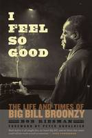 I Feel So Good: The Life and Times of Big Bill Broonzy (Paperback)