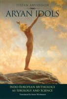 Aryan Idols: Indo-European Mythology as Ideology and Science (Hardback)