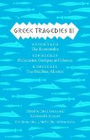 Greek Tragedies 3: Aeschylus: The Eumenides; Sophocles: Philoctetes, Oedipus at Colonus; Euripides: The Bacchae, Alcestis (Hardback)