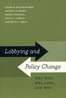 Lobbying and Policy Change: Who Wins, Who Loses, and Why (Paperback)
