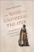 This Wide and Universal Theater: Shakespeare in Performance, Then and Now (Paperback)