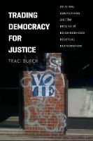 Trading Democracy for Justice: Criminal Convictions and the Decline of Neighborhood Political Participation - Chicago Studies in American Politics (Paperback)