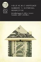Housing and Mortgage Markets in Historical Perspective - National Bureau of Economic Research Conference Report (Hardback)