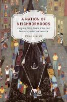 A Nation of Neighborhoods: Imagining Cities, Communities, and Democracy in Postwar America - Historical Studies of Urban America                   (CHUP) (Hardback)