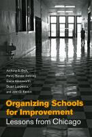 Organizing Schools for Improvement: Lessons from Chicago (Hardback)