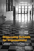 Organizing Schools for Improvement: Lessons from Chicago (Paperback)