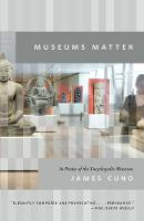 Museums Matter: In Praise of the Encyclopedic Museum - The Rice University Campbell Lectures (Paperback)