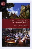 American Universities in a Global Market - (NBER) National Bureau of Economic Research Conference Reports (CHUP) (Hardback)