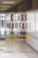 Class Warfare: Class, Race, and College Admissions in Top-tier Secondary Schools (Hardback)