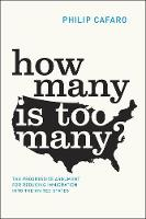 How Many Is Too Many?: The Progressive Argument for Reducing Immigration into the United States - Chicago Studies in American Politics (CHUP) (Hardback)