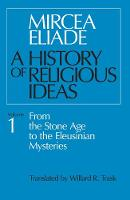 A History of Religious Ideas, Volume 1: From the Stone Age to the Eleusinian Mysteries (Paperback)