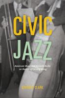 Civic Jazz: American Music and Kenneth Burke on the Art of Getting Along (Hardback)
