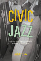 Civic Jazz: American Music and Kenneth Burke on the Art of Getting Along (Paperback)