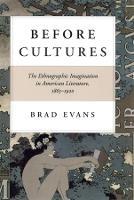 Before Cultures: The Ethnographic Imagination in American Literature, 1865-1920 (Hardback)