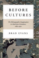 Before Cultures: The Ethnographic Imagination in American Literature, 1865-1920 (Paperback)