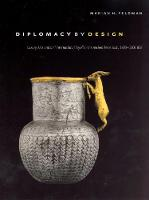 """Diplomacy by Design: Luxury Arts and an """"International Style"""" in the Ancient Near East, 1400-1200 BCE (Hardback)"""