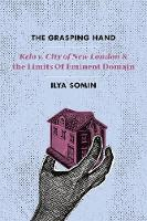 The Grasping Hand: Kelo v. City of New London and the Limits of Eminent Domain (Hardback)
