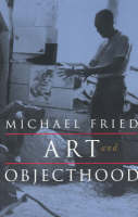 Art and Objecthood: Essays and Reviews (Paperback)