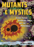 Mutants and Mystics: Science Fiction, Superhero Comics, and the Paranormal (Paperback)