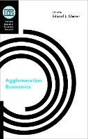 Agglomeration Economics - National Bureau of Economic Research Conference Report (Hardback)