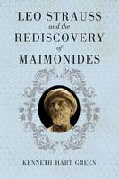 Leo Strauss and the Rediscovery of Maimonides (Hardback)