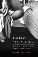 Tourist Attractions: Performing Race and Masculinity in Brazil's Sexual Economy (Hardback)