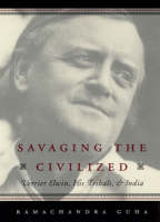Savaging the Civilized: Verrier Elwin, His Trials and India (Hardback)
