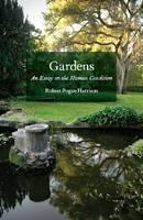 Gardens: An Essay on the Human Condition (Hardback)