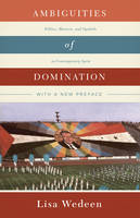 Ambiguities of Domination: Politics, Rhetoric, and Symbols in Contemporary Syria (Paperback)