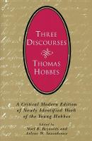 Three Discourses: A Critical Modern Edition of Newly Identified Work of the Young Hobbes (Paperback)