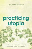 Practicing Utopia: An Intellectual History of the New Town Movement (Hardback)