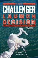 The Challenger Launch Decision - Risky Technology, Culture, and Deviance at NASA, Enlarged Edition