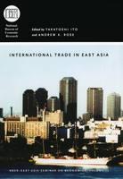 International Trade in East Asia - National Bureau of Economic Research - East Asia Seminar on Economics (Hardback)