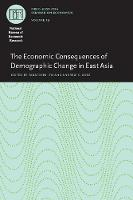 The Economic Consequences of Demographic Change in East Asia - National Bureau of Economic Research East Asia Seminar on Economics (Hardback)