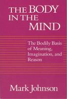 The Body in the Mind: The Bodily Basis of Meaning, Imagination, and Reason (Paperback)