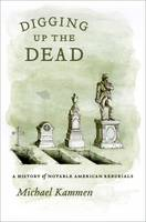 Digging Up the Dead: A History of Notable American Reburials (Hardback)