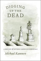 Digging Up the Dead: A History of Notable American Reburials (Paperback)