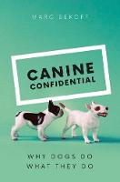 Canine Confidential: Why Dogs Do What They Do (Hardback)