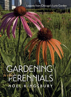 Gardening with Perennials: Lessons from Chicago's Lurie Garden (Paperback)