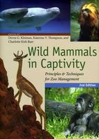 Wild Mammals in Captivity: Principles and Techniques for Zoo Management (Hardback)