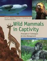 Wild Mammals in Captivity: Principles and Techniques for Zoo Management, Second Edition (Paperback)
