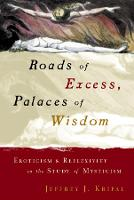Roads of Excess, Palaces of Wisdom: Eroticism and Reflexivity in the Study of Mysticism (Hardback)