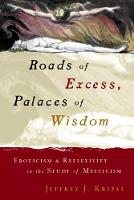 Roads of Excess, Palaces of Wisdom: Eroticism and Reflexivity in the Study of Mysticism (Paperback)
